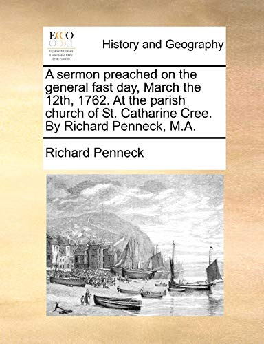 9781140727958: A sermon preached on the general fast day, March the 12th, 1762. At the parish church of St. Catharine Cree. By Richard Penneck, M.A.