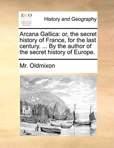 9781140728467: Arcana Gallica: or, the secret history of France, for the last century. ... By the author of the secret history of Europe.