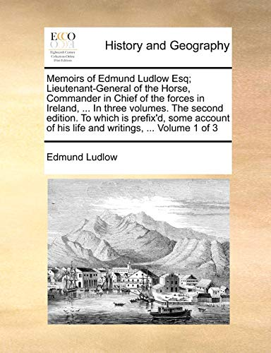9781140730378: Memoirs of Edmund Ludlow Esq; Lieutenant-General of the Horse, Commander in Chief of the forces in Ireland, ... In three volumes. The second edition. ... of his life and writings, ... Volume 1 of 3