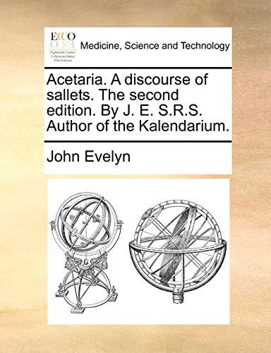 9781140730521: Acetaria. A discourse of sallets. The second edition. By J. E. S.R.S. Author of the Kalendarium.