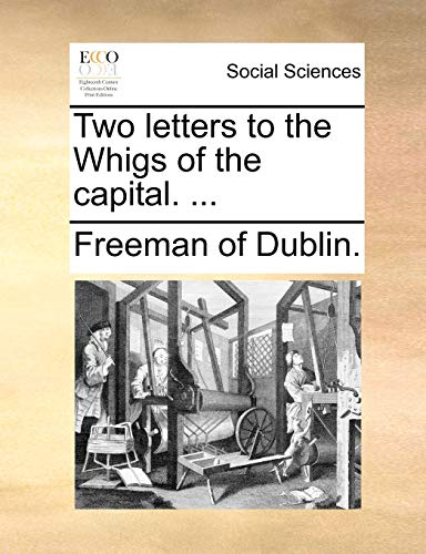 9781140736141: Two letters to the Whigs of the capital. ...