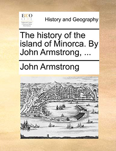 9781140740162: The history of the island of Minorca. By John Armstrong, ...