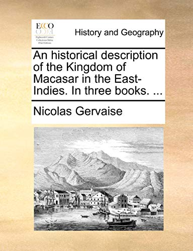 9781140740421: An historical description of the Kingdom of Macasar in the East-Indies. In three books. ...