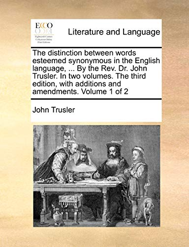 9781140747314: The distinction between words esteemed synonymous in the English language, ... By the Rev. Dr. John Trusler. In two volumes. The third edition, with additions and amendments. Volume 1 of 2
