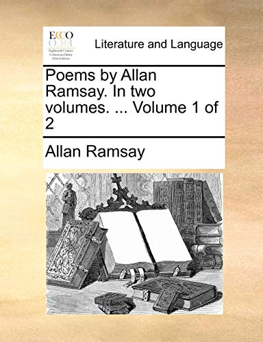 9781140752097: Poems by Allan Ramsay. In two volumes. ... Volume 1 of 2