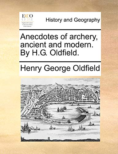 Anecdotes of Archery, Ancient and Modern. by: Henry George Oldfield