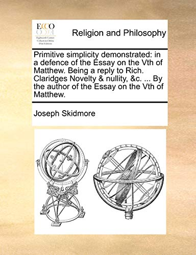 9781140755272: Primitive simplicity demonstrated: in a defence of the Essay on the Vth of Matthew. Being a reply to Rich. Claridges Novelty & nullity, &c. ... By the author of the Essay on the Vth of Matthew.