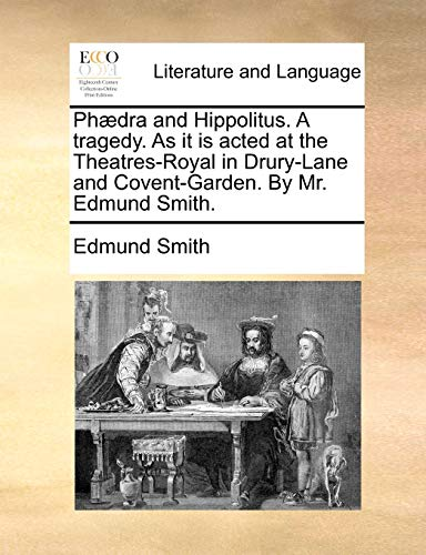9781140757634: Phædra and Hippolitus. A tragedy. As it is acted at the Theatres-Royal in Drury-Lane and Covent-Garden. By Mr. Edmund Smith.
