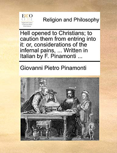 9781140761891: Hell opened to Christians; to caution them from entring into it: or, considerations of the infernal pains, ... Written in Italian by F. Pinamonti ...