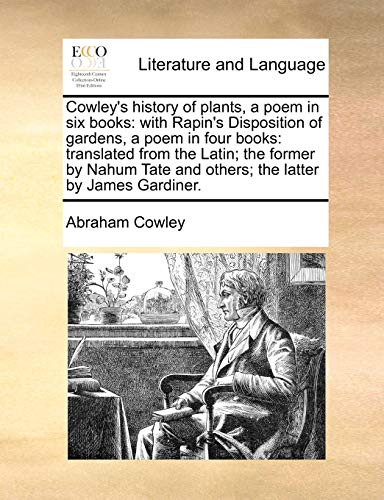 Cowley's history of plants, a poem in six books: with Rapin's Disposition of gardens, a ...