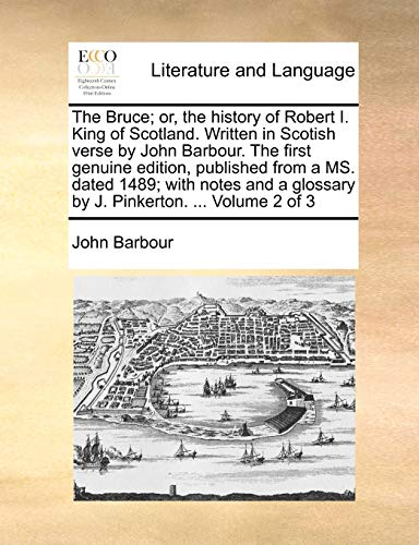 9781140778653: The Bruce; or, the history of Robert I. King of Scotland. Written in Scotish verse by John Barbour. The first genuine edition, published from a MS. ... glossary by J. Pinkerton. ... Volume 2 of 3