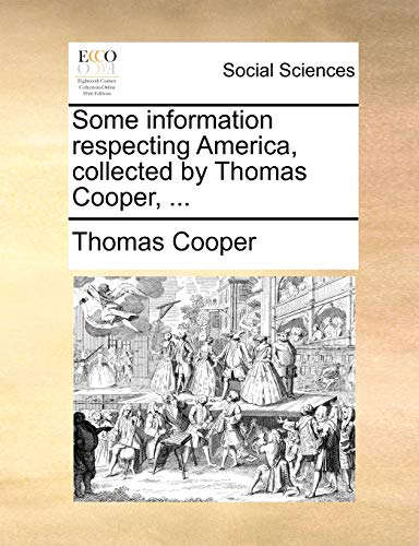 Some information respecting America, collected by Thomas Cooper, ... (1140787209) by Cooper, Thomas