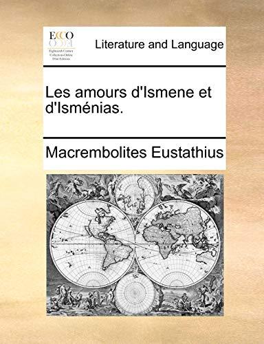 Les amours d'Ismene et d'Isménias. (French Edition): Eustathius, Macrembolites