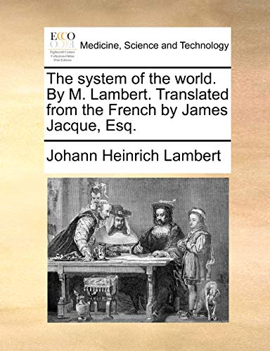 The system of the world. By M. Lambert. Translated from the French by James Jacque, Esq.: Lambert, ...