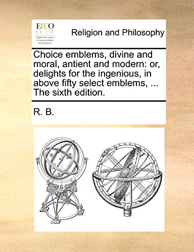 9781140792871: Choice emblems, divine and moral, antient and modern: or, delights for the ingenious, in above fifty select emblems, ... The sixth edition.