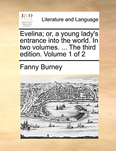 Evelina; or, a young lady's entrance into the world. In two volumes. ... The third edition. Volume 1 of 2 (9781140794059) by Fanny Burney