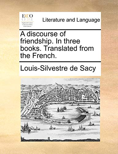 A Discourse of Friendship. in Three Books.: Louis-Silvestre De Sacy