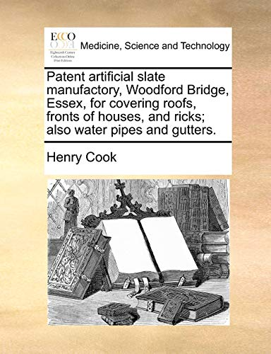 9781140810070: Patent artificial slate manufactory, Woodford Bridge, Essex, for covering roofs, fronts of houses, and ricks; also water pipes and gutters.