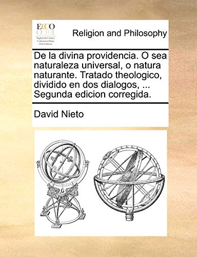 9781140812357: De la divina providencia. O sea naturaleza universal, o natura naturante. Tratado theologico, dividido en dos dialogos, ... Segunda edicion corregida. (Multilingual Edition)