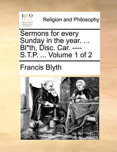Sermons for Every Sunday in the Year. . Bl*th, Disc. Car. ---- S.T.P. . Volume 1 of 2