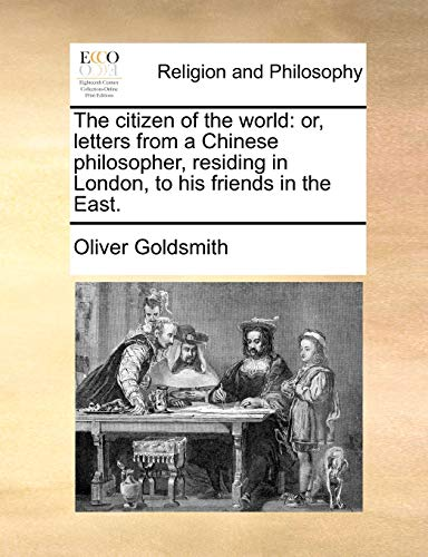 9781140814184: The citizen of the world: or, letters from a Chinese philosopher, residing in London, to his friends in the East.