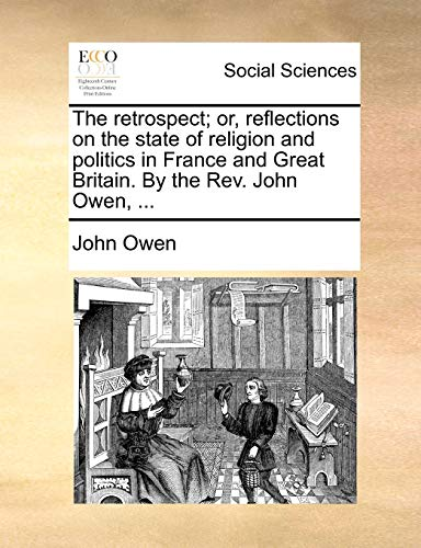 9781140818427: The Retrospect; Or, Reflections on the State of Religion and Politics in France and Great Britain. by the REV. John Owen, ...