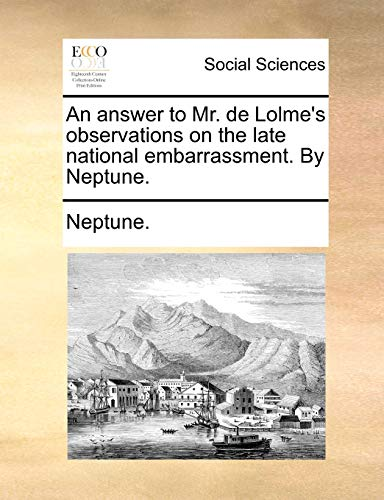 9781140820000: An answer to Mr. de Lolme's observations on the late national embarrassment. By Neptune.