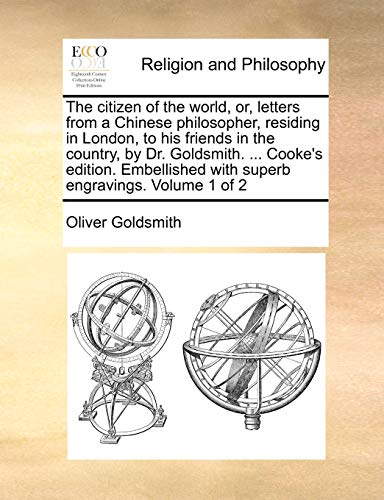 9781140821014: The citizen of the world, or, letters from a Chinese philosopher, residing in London, to his friends in the country, by Dr. Goldsmith. ... Cooke's ... with superb engravings. Volume 1 of 2