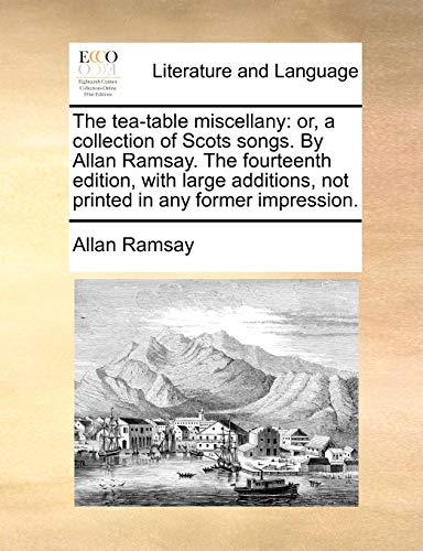 9781140821458: The tea-table miscellany: or, a collection of Scots songs. By Allan Ramsay. The fourteenth edition, with large additions, not printed in any former impression.