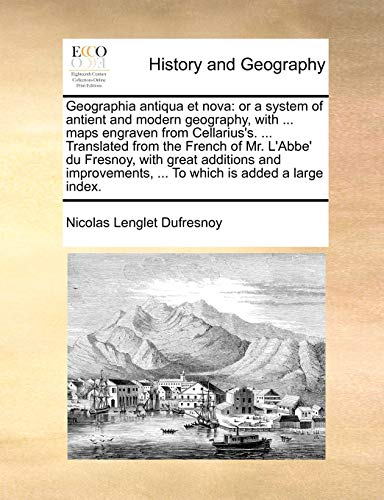 9781140821892: Geographia antiqua et nova: or a system of antient and modern geography, with ... maps engraven from Cellarius's. ... Translated from the French of ... ... To which is added a large index.