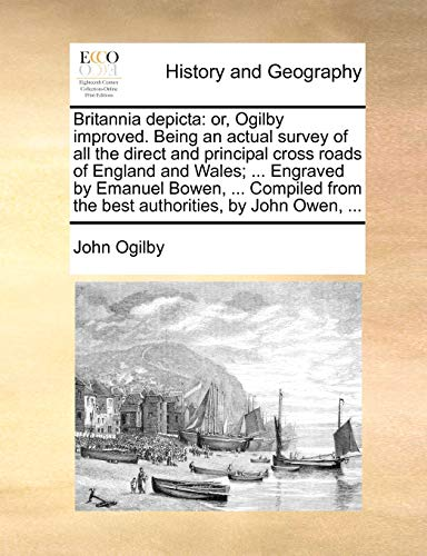 Britannia depicta: or, Ogilby improved. Being an actual survey of all the direct and principal ...