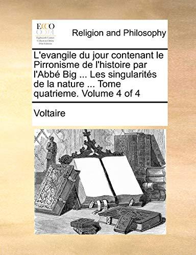 9781140824701: L'evangile du jour contenant le Pirronisme de l'histoire par l'Abbé Big ... Les singularités de la nature ... Tome quatrieme. Volume 4 of 4 (French Edition)