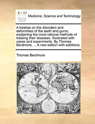 9781140828334: A treatise on the disorders and deformities of the teeth and gums, explaining the most rational methods of treating their diseases. Illustrated with ... Berdmore, ... A new edition with additions.