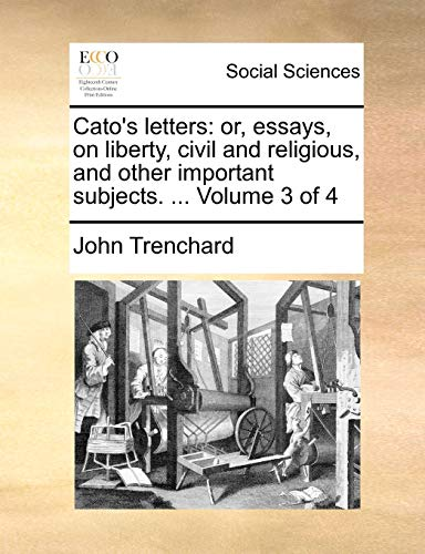 cato s letters or essays liberty civil religious other important  cato s letters or essays on liberty john trenchard