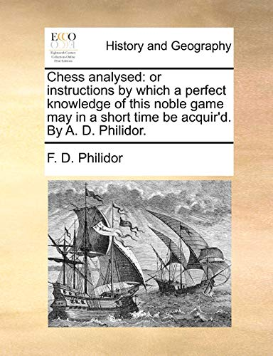 Chess Analysed Or instructions by which a: F. D. Philidor
