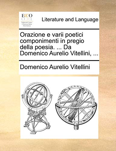 Orazione E Varii Poetici Componimenti in Pregio: Domenico Aurelio Vitellini