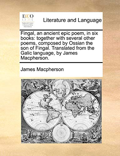 9781140846482: Fingal, an ancient epic poem, in six books: together with several other poems, composed by Ossian the son of Fingal. Translated from the Galic language, by James Macpherson.