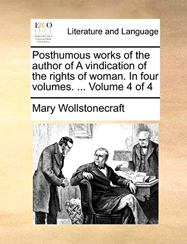 9781140852186: Posthumous works of the author of A vindication of the rights of woman. In four volumes. ... Volume 4 of 4