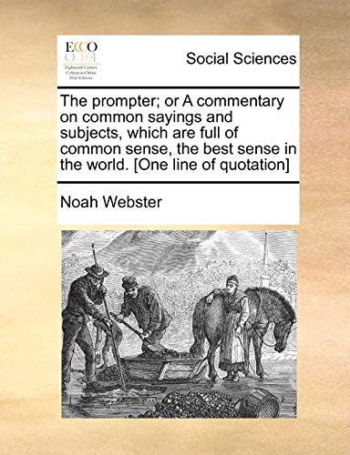 The prompter; or A commentary on common sayings and subjects, which are full of common sense, the best sense in the world. [One line of quotation] (9781140852438) by Webster, Noah