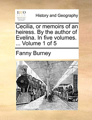 Cecilia, or memoirs of an heiress. By the author of Evelina. In five volumes. ... Volume 1 of 5 (9781140858621) by Fanny Burney