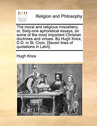 9781140862987: The moral and religious miscellany; or, Sixty-one aphoretical essays, on some of the most important Christian doctrines and virtues. By Hugh Knox, ... Croix. [Seven lines of quotations in Latin].