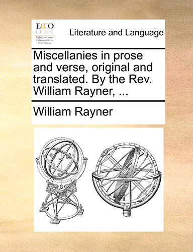 9781140865803: Miscellanies in prose and verse, original and translated. By the Rev. William Rayner.