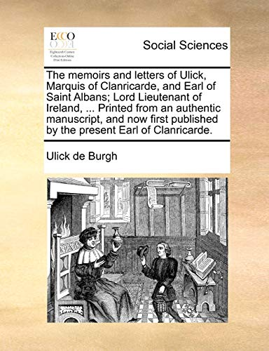 9781140866442: The memoirs and letters of Ulick, Marquis of Clanricarde, and Earl of Saint Albans; Lord Lieutenant of Ireland, ... Printed from an authentic ... published by the present Earl of Clanricarde.