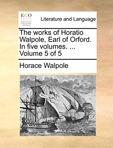 The works of Horatio Walpole, Earl of Orford. In five volumes. ... Volume 5 of 5 (1140870106) by Horace Walpole
