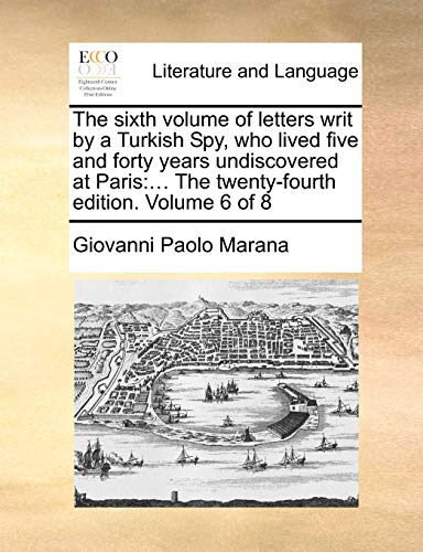 The Sixth Volume of Letters Writ by: Giovanni Paolo Marana