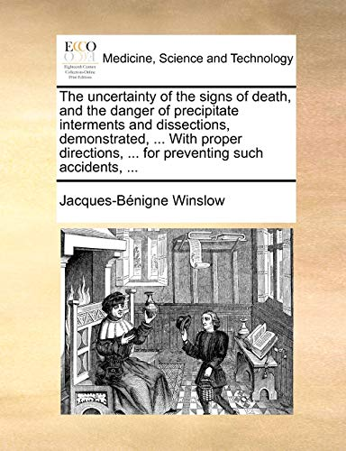 9781140877646: The uncertainty of the signs of death, and the danger of precipitate interments and dissections, demonstrated, ... With proper directions, ... for preventing such accidents, ...