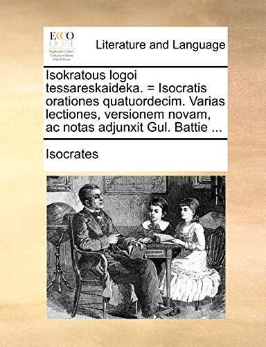 Isokratous logoi tessareskaideka. = Isocratis orationes quatuordecim.