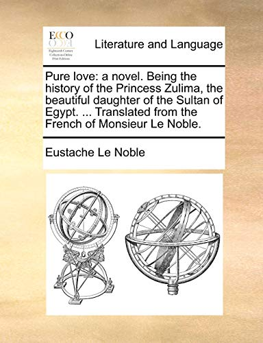 9781140886358: Pure love: a novel. Being the history of the Princess Zulima, the beautiful daughter of the Sultan of Egypt. ... Translated from the French of Monsieur Le Noble.