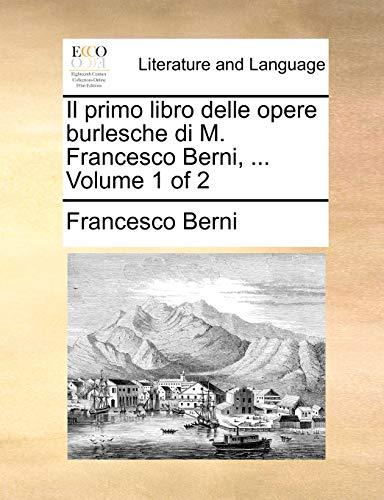 Il primo libro delle opere burlesche di: Berni, Francesco