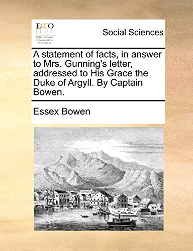 9781140893103: A statement of facts, in answer to Mrs. Gunning's letter, addressed to His Grace the Duke of Argyll. By Captain Bowen.